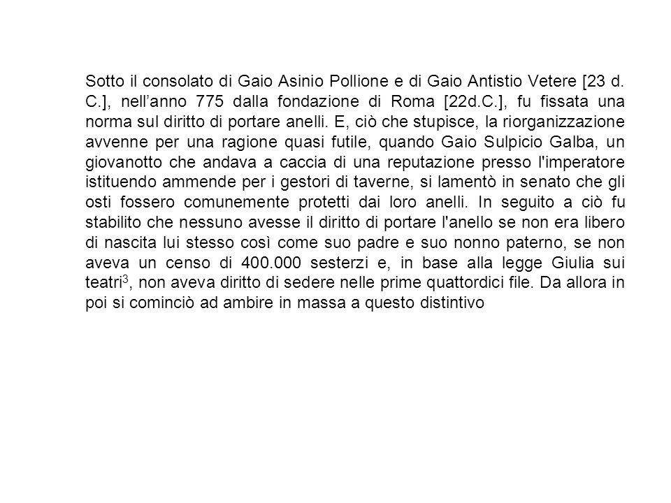 Sotto il consolato di Gaio Asinio Pollione e di Gaio Antistio Vetere [23 d. C.], nell'anno 775 dalla fondazione di Roma [22d.C.], fu fissata una norma