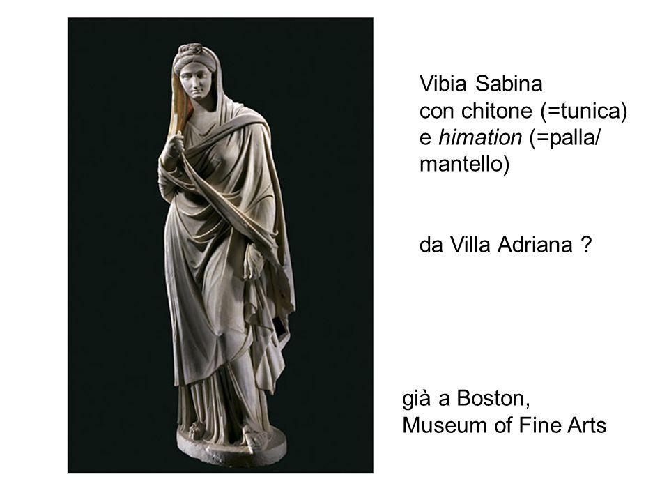 Vibia Sabina con chitone (=tunica) e himation (=palla/ mantello) da Villa Adriana ? già a Boston, Museum of Fine Arts