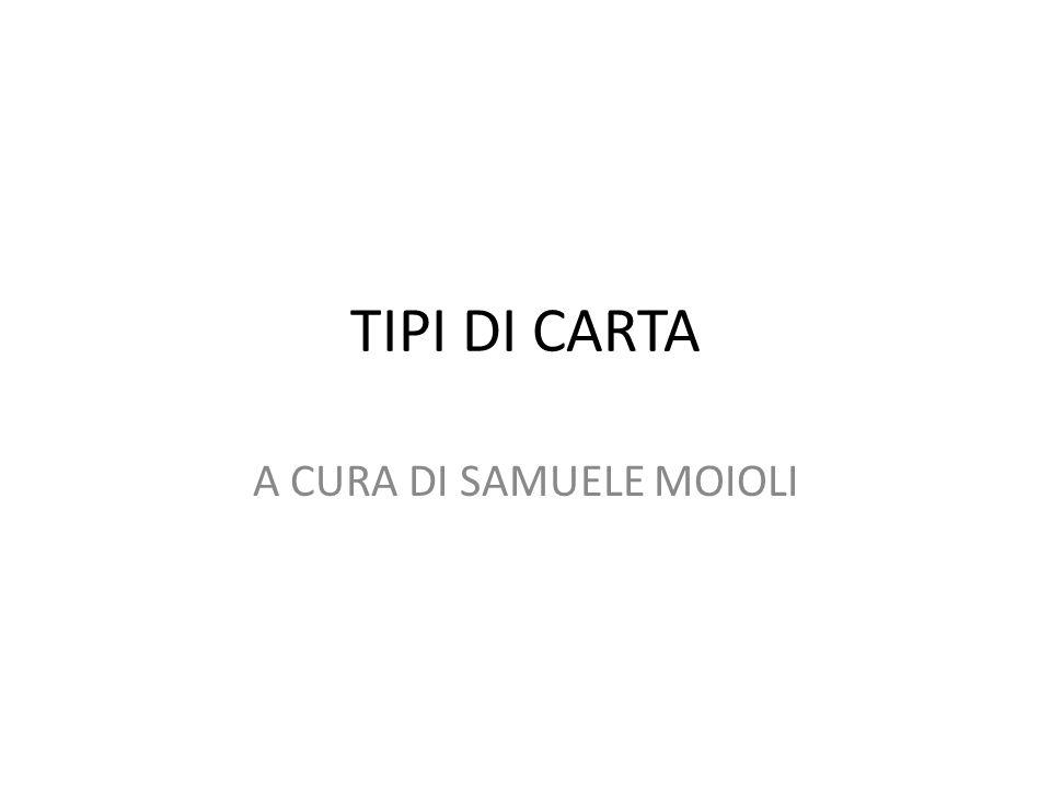 TIPI DI CARTA A CURA DI SAMUELE MOIOLI