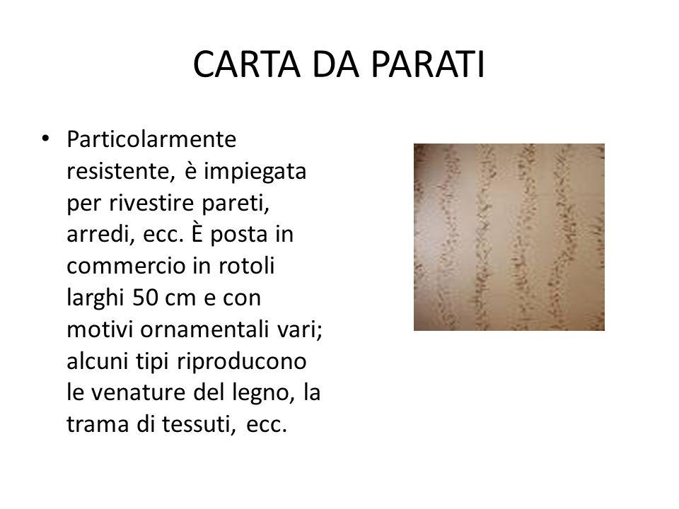 CARTA DA PARATI Particolarmente resistente, è impiegata per rivestire pareti, arredi, ecc. È posta in commercio in rotoli larghi 50 cm e con motivi or