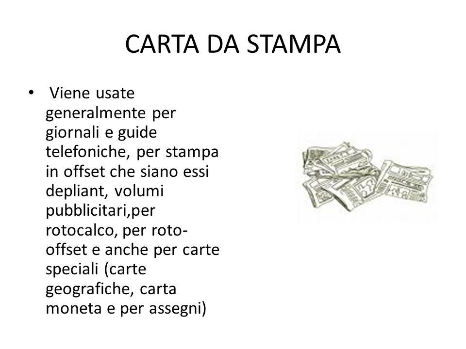 CARTA DA STAMPA Viene usate generalmente per giornali e guide telefoniche, per stampa in offset che siano essi depliant, volumi pubblicitari,per rotoc