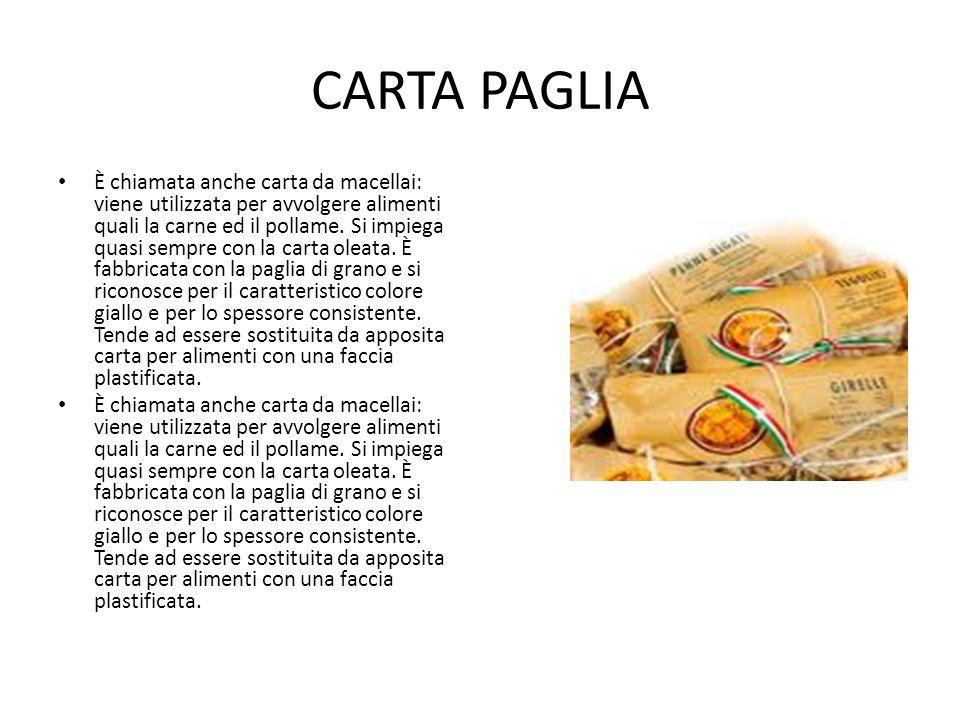 CARTA PAGLIA È chiamata anche carta da macellai: viene utilizzata per avvolgere alimenti quali la carne ed il pollame. Si impiega quasi sempre con la