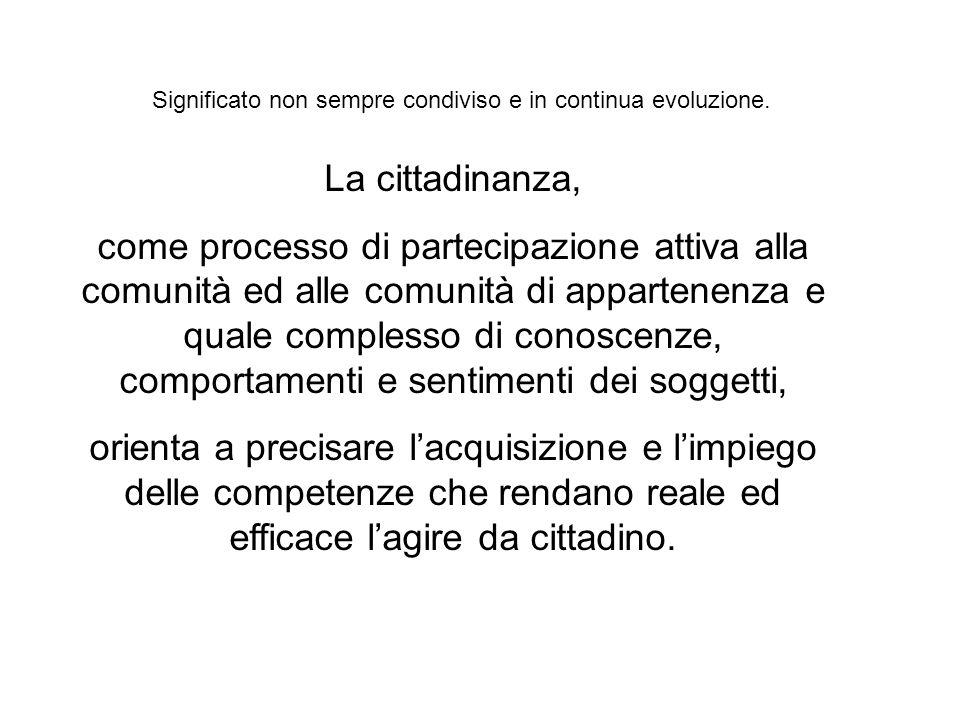 La cittadinanza, come processo di partecipazione attiva alla comunità ed alle comunità di appartenenza e quale complesso di conoscenze, comportamenti