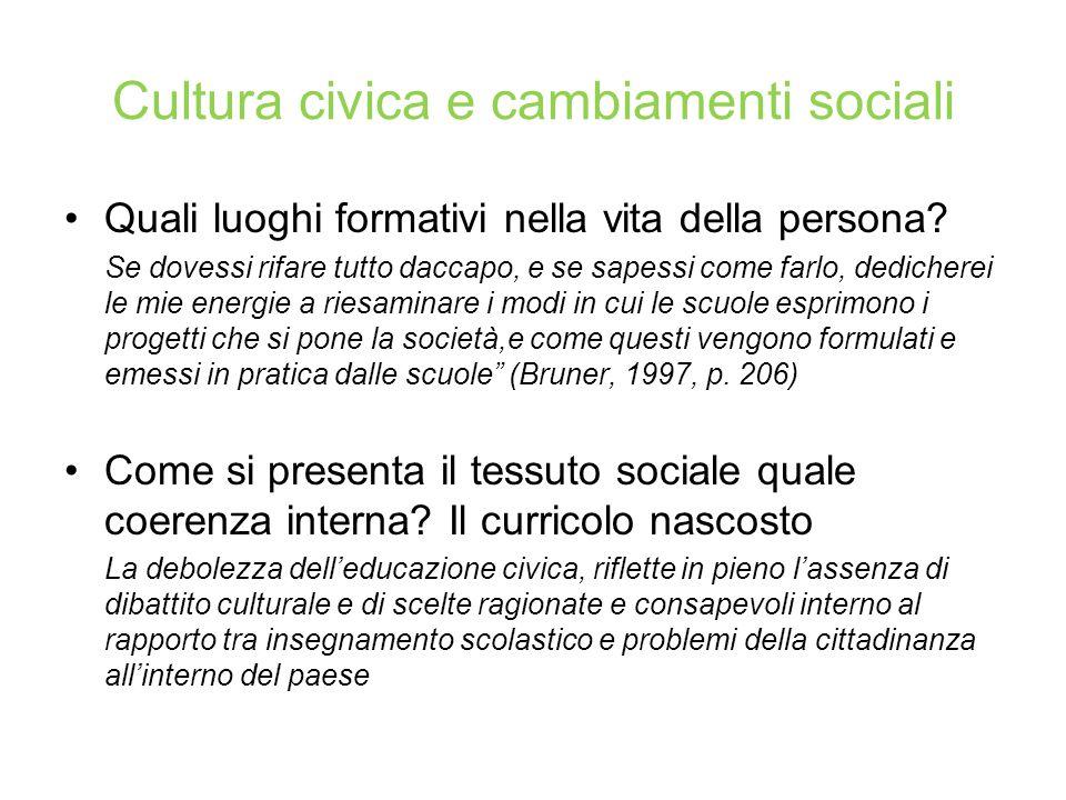 Cultura civica e cambiamenti sociali Quali luoghi formativi nella vita della persona? Se dovessi rifare tutto daccapo, e se sapessi come farlo, dedich