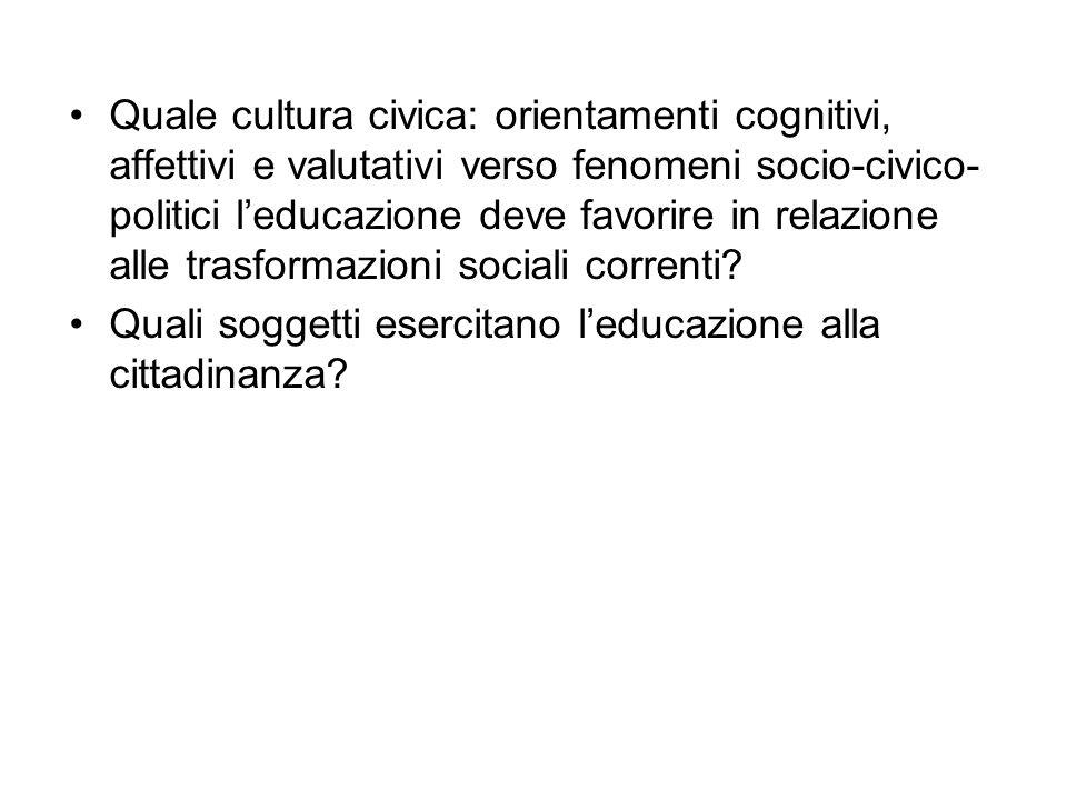 Quale cultura civica: orientamenti cognitivi, affettivi e valutativi verso fenomeni socio-civico- politici l'educazione deve favorire in relazione all