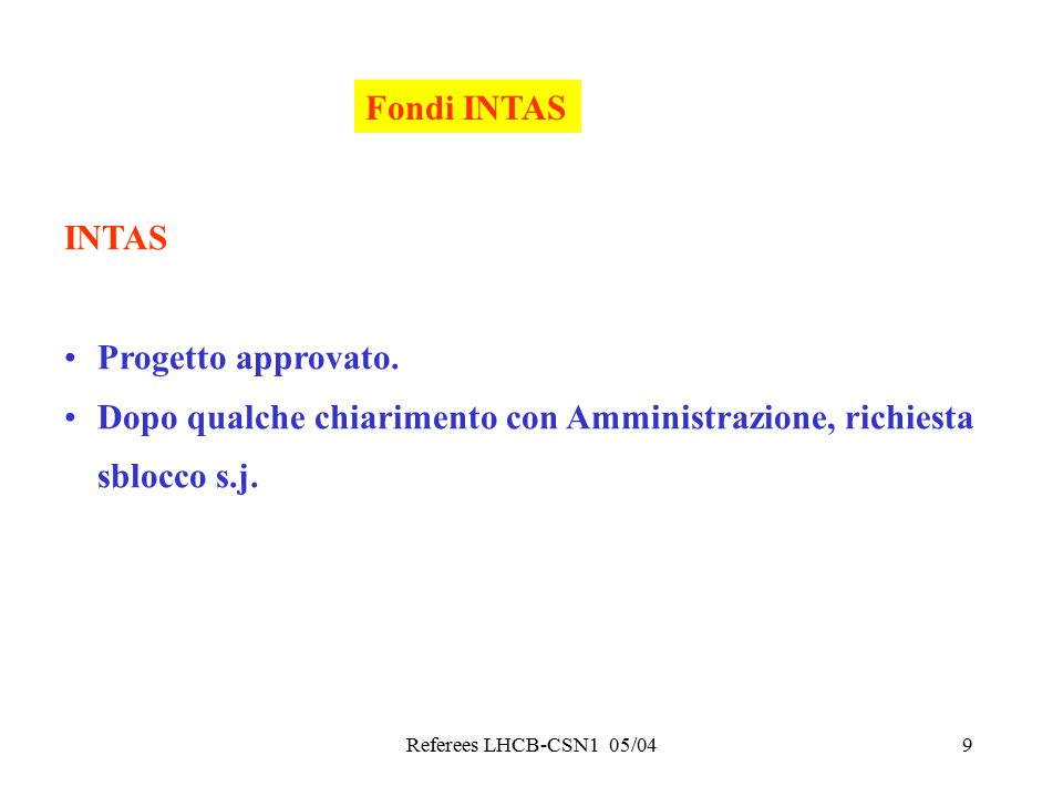 Referees LHCB-CSN1 05/049 Fondi INTAS INTAS Progetto approvato.