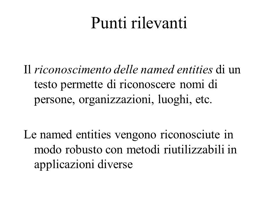 Punti rilevanti Il riconoscimento delle named entities di un testo permette di riconoscere nomi di persone, organizzazioni, luoghi, etc.
