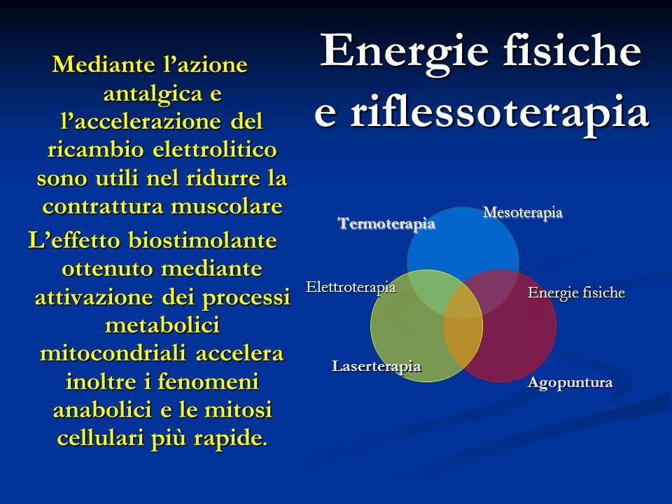 Energie fisiche e riflessoterapia Mediante l'azione antalgica e l'accelerazione del ricambio elettrolitico sono utili nel ridurre la contrattura musco