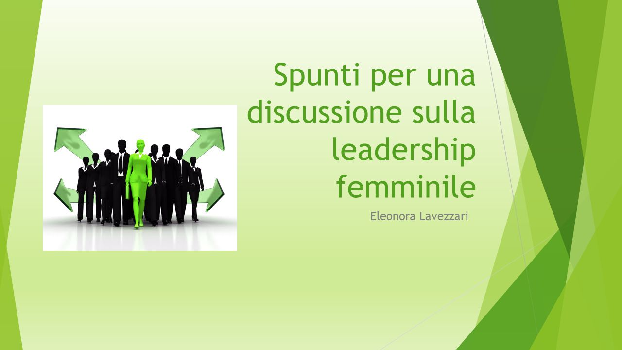 Spunti per una discussione sulla leadership femminile Eleonora Lavezzari