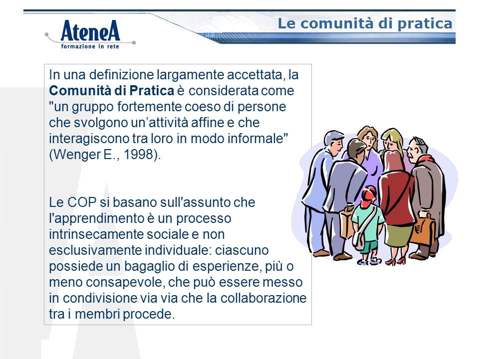 In una definizione largamente accettata, la Comunità di Pratica è considerata come un gruppo fortemente coeso di persone che svolgono un'attività affine e che interagiscono tra loro in modo informale (Wenger E., 1998).