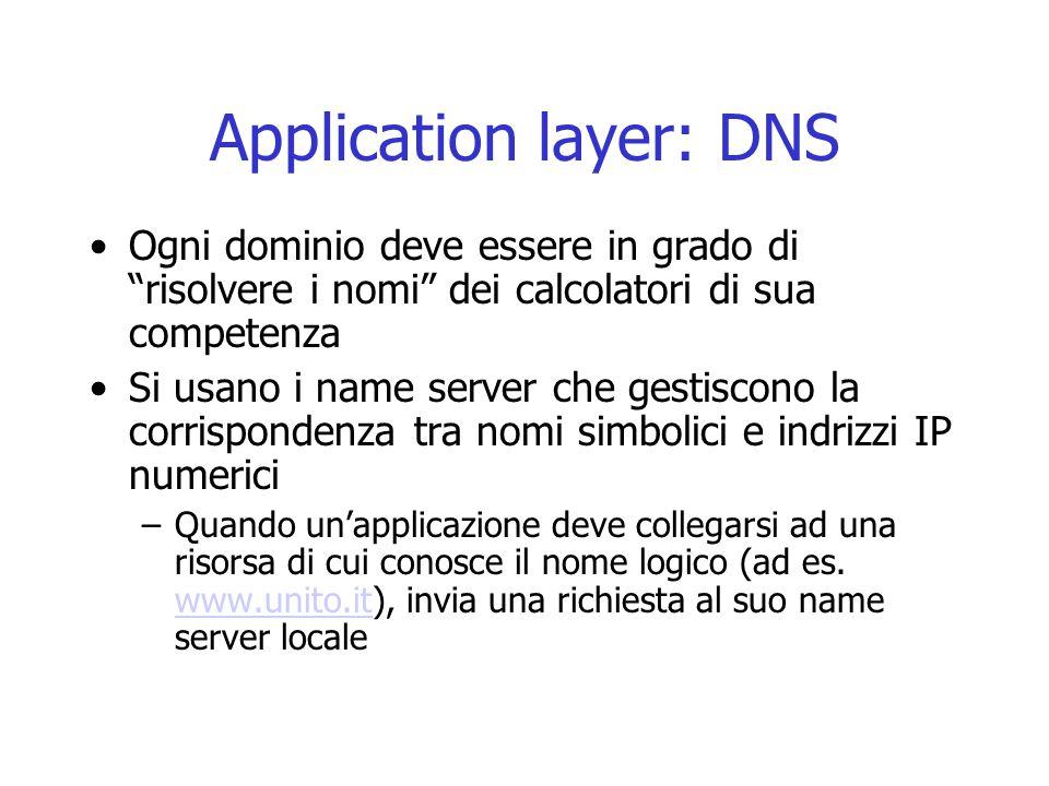 """Application layer: DNS Ogni dominio deve essere in grado di """"risolvere i nomi"""" dei calcolatori di sua competenza Si usano i name server che gestiscono"""