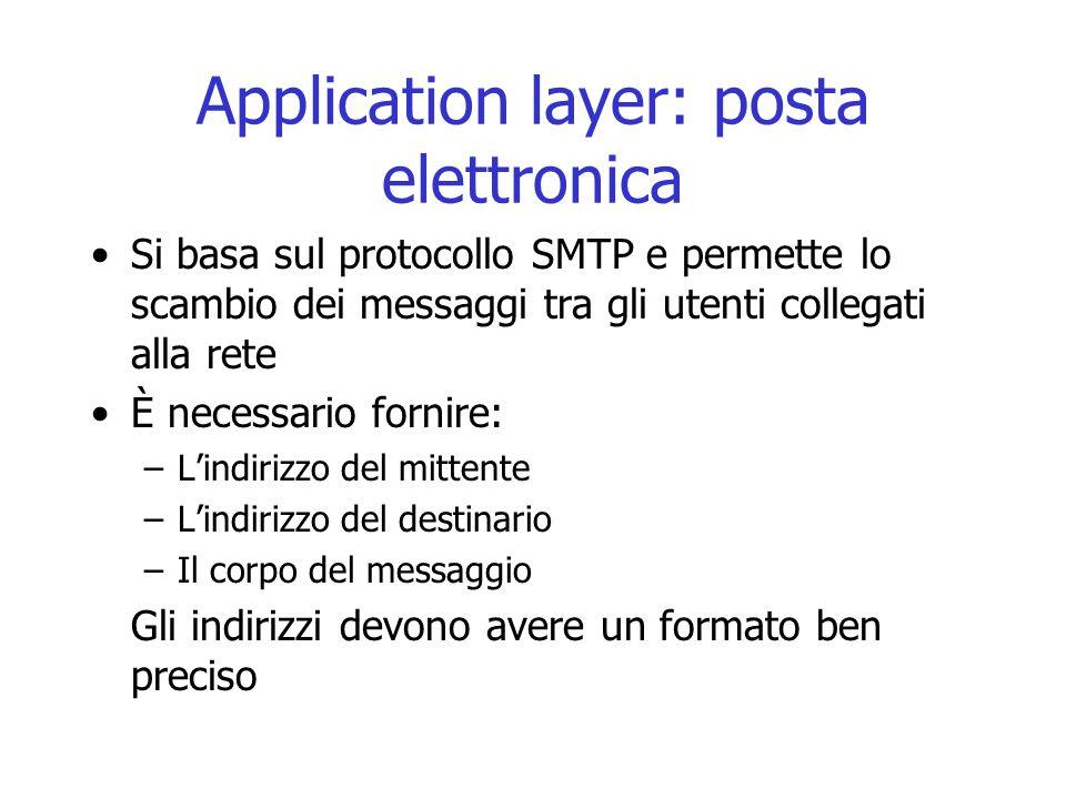 Application layer: posta elettronica Si basa sul protocollo SMTP e permette lo scambio dei messaggi tra gli utenti collegati alla rete È necessario fo