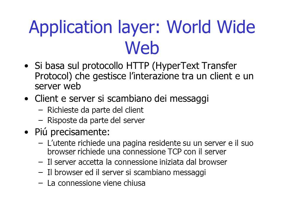 Application layer: World Wide Web Si basa sul protocollo HTTP (HyperText Transfer Protocol) che gestisce l'interazione tra un client e un server web C