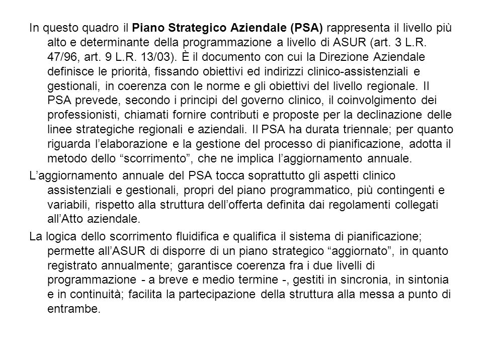 In questo quadro il Piano Strategico Aziendale (PSA) rappresenta il livello più alto e determinante della programmazione a livello di ASUR (art.