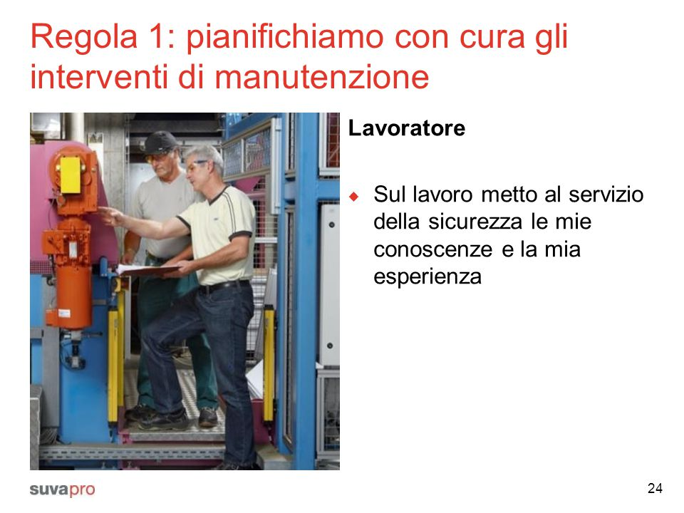 Regola 1: pianifichiamo con cura gli interventi di manutenzione Lavoratore  Sul lavoro metto al servizio della sicurezza le mie conoscenze e la mia e