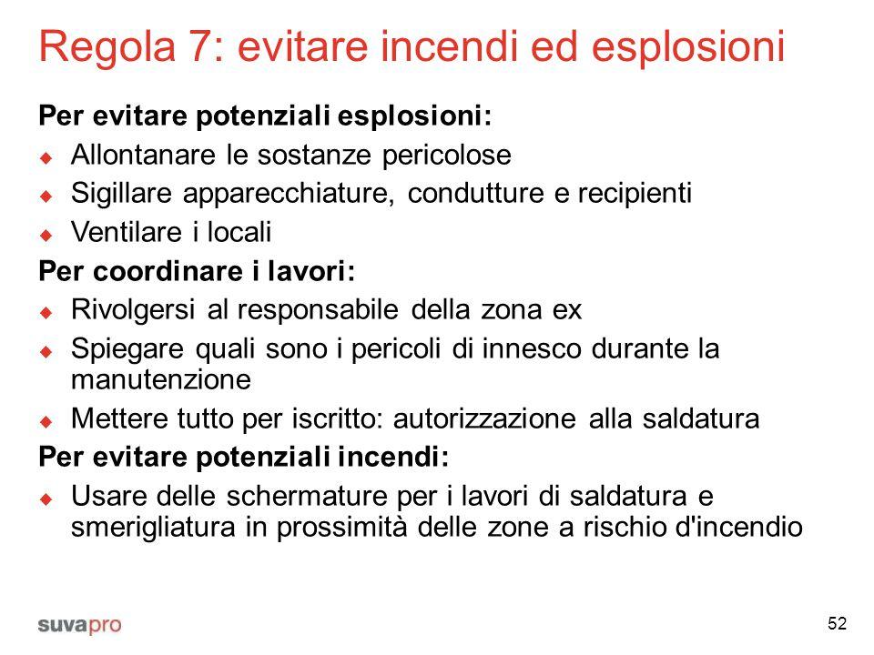 Regola 7: evitare incendi ed esplosioni Per evitare potenziali esplosioni:  Allontanare le sostanze pericolose  Sigillare apparecchiature, conduttur