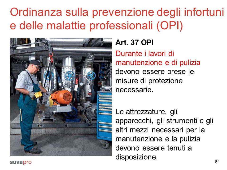 Ordinanza sulla prevenzione degli infortuni e delle malattie professionali (OPI) Art. 37 OPI Durante i lavori di manutenzione e di pulizia devono esse