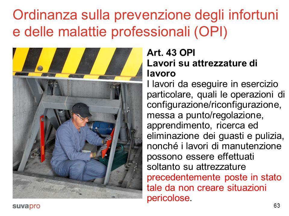 Ordinanza sulla prevenzione degli infortuni e delle malattie professionali (OPI) Art. 43 OPI Lavori su attrezzature di lavoro I lavori da eseguire in