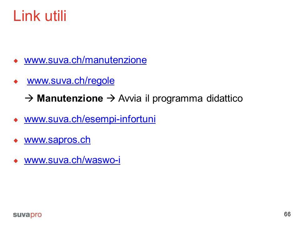 Link utili  www.suva.ch/manutenzione www.suva.ch/manutenzione  www.suva.ch/regole  Manutenzione  Avvia il programma didatticowww.suva.ch/regole 