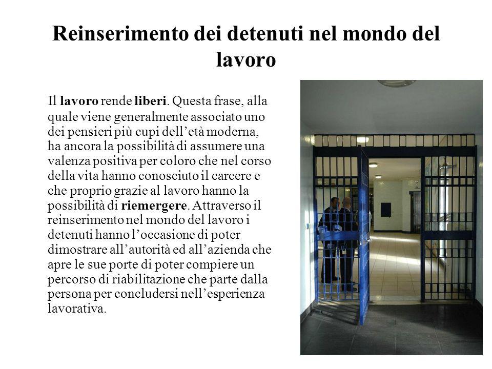 Reinserimento dei detenuti nel mondo del lavoro Il lavoro rende liberi. Questa frase, alla quale viene generalmente associato uno dei pensieri più cup