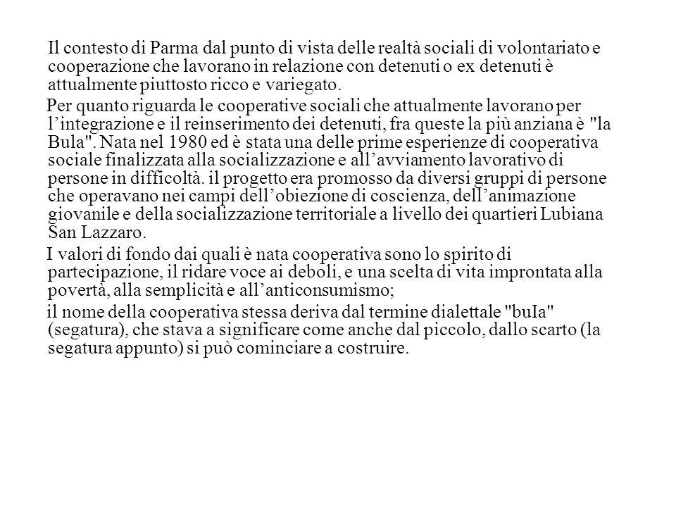 Il contesto di Parma dal punto di vista delle realtà sociali di volontariato e cooperazione che lavorano in relazione con detenuti o ex detenuti è attualmente piuttosto ricco e variegato.