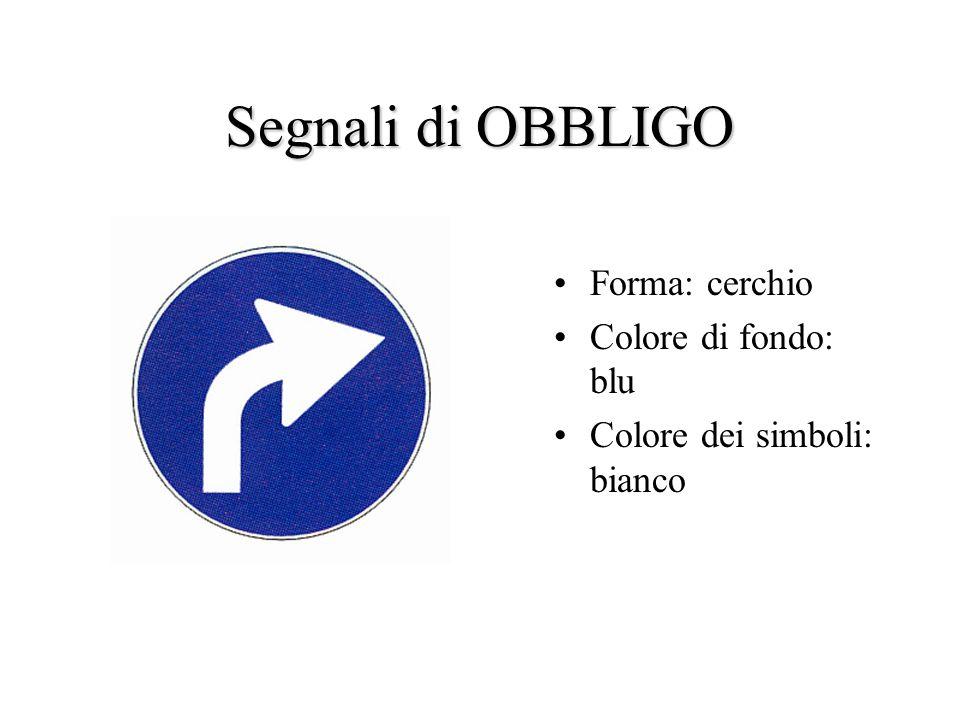 Segnali di OBBLIGO Forma: cerchio Colore di fondo: blu Colore dei simboli: bianco