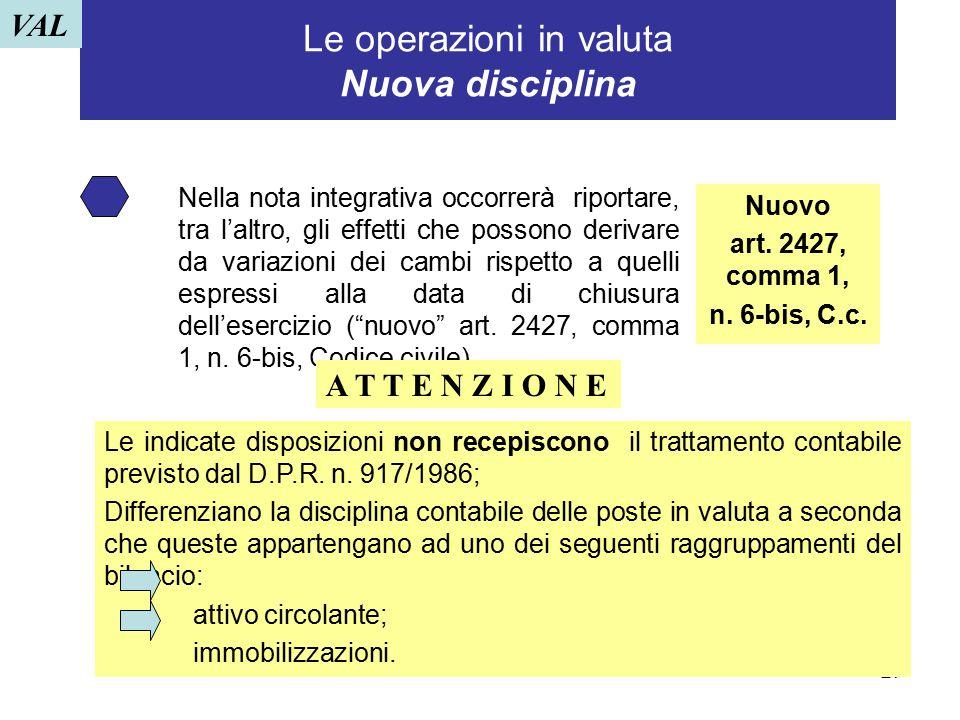 27 Le operazioni in valuta Nuova disciplina Nella nota integrativa occorrerà riportare, tra l'altro, gli effetti che possono derivare da variazioni de