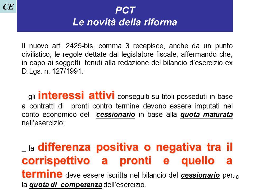 48 PCT Le novità della riforma Il nuovo art. 2425-bis, comma 3 recepisce, anche da un punto civilistico, le regole dettate dal legislatore fiscale, af