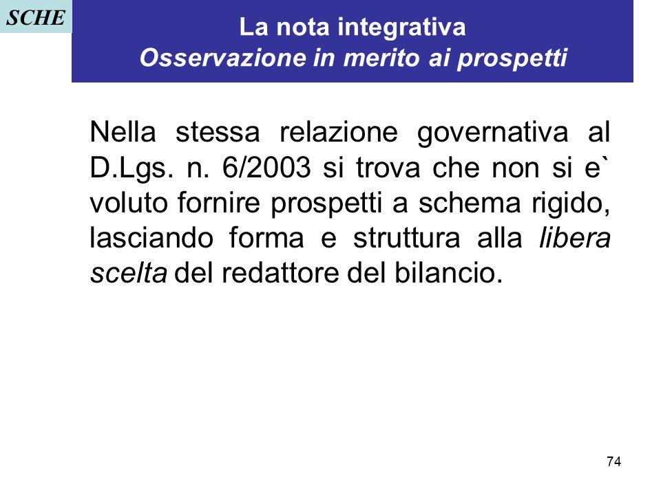 74 La nota integrativa Osservazione in merito ai prospetti Nella stessa relazione governativa al D.Lgs. n. 6/2003 si trova che non si e` voluto fornir