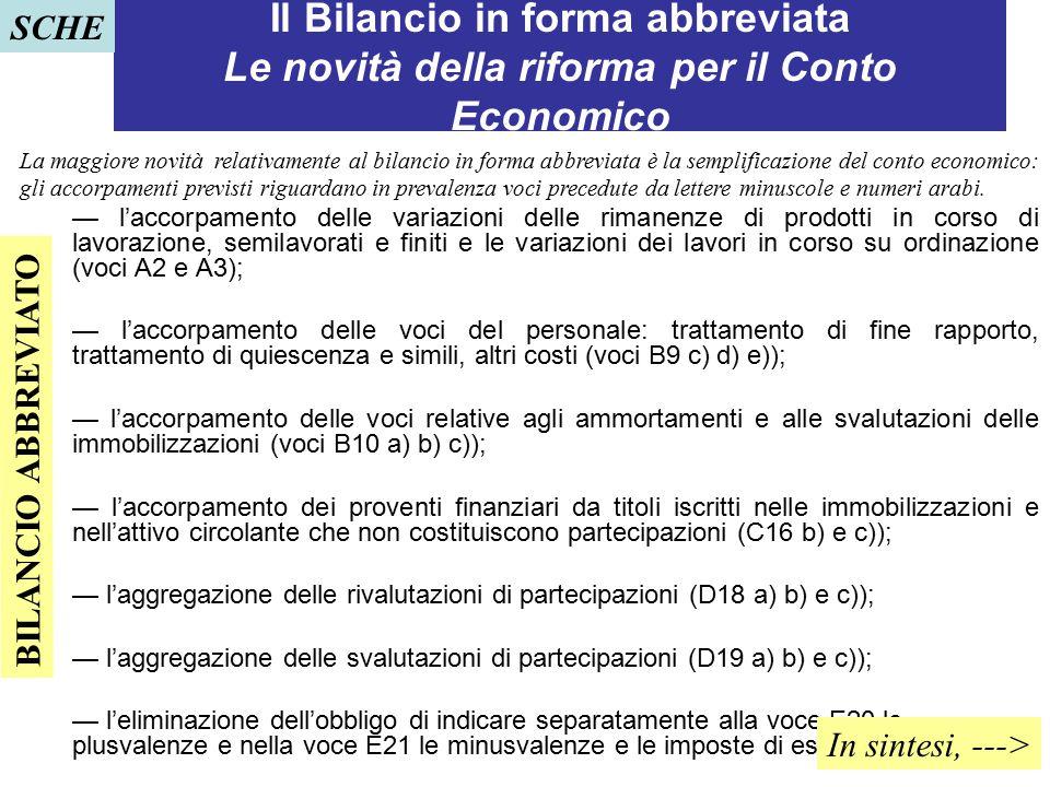 92 Il Bilancio in forma abbreviata Le novità della riforma per il Conto Economico — l'accorpamento delle variazioni delle rimanenze di prodotti in cor
