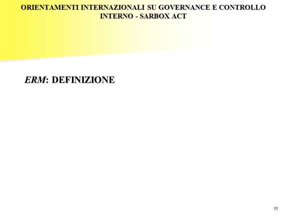 11 ORIENTAMENTI INTERNAZIONALI SU GOVERNANCE E CONTROLLO INTERNO - SARBOX ACT ERM: DEFINIZIONE