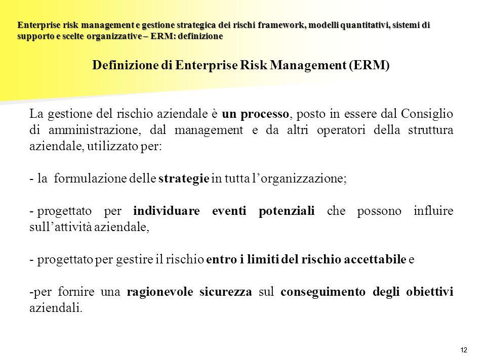 12 Enterprise risk management e gestione strategica dei rischi framework, modelli quantitativi, sistemi di supporto e scelte organizzative – ERM: defi