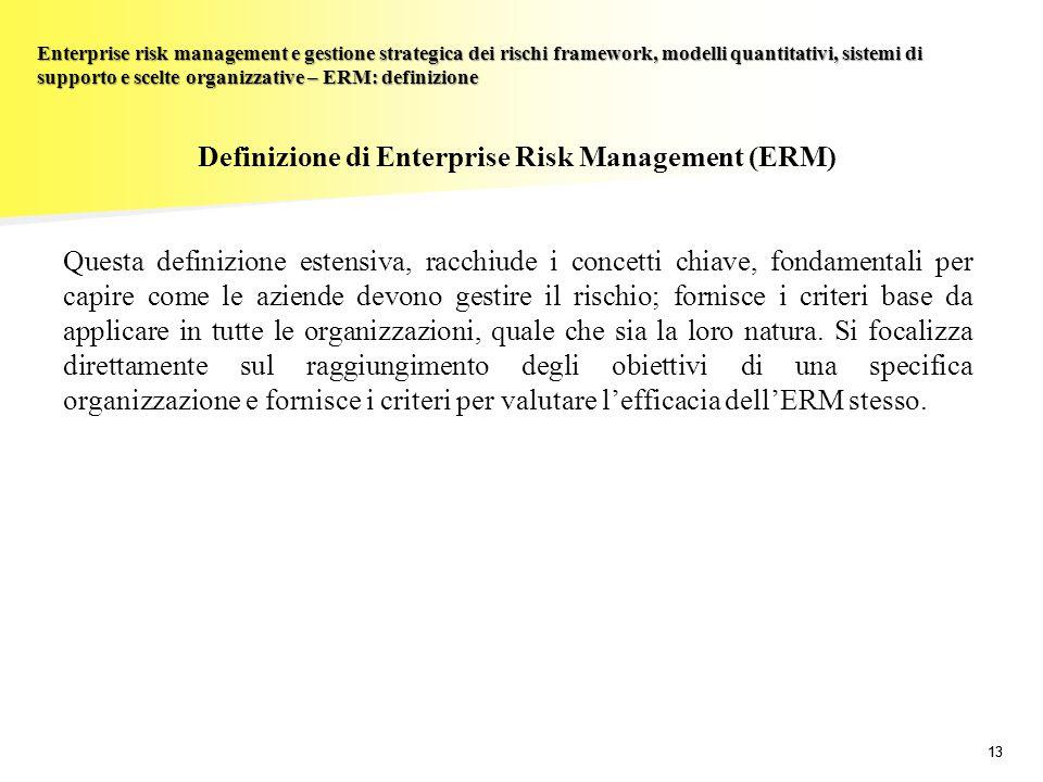 13 Enterprise risk management e gestione strategica dei rischi framework, modelli quantitativi, sistemi di supporto e scelte organizzative – ERM: defi