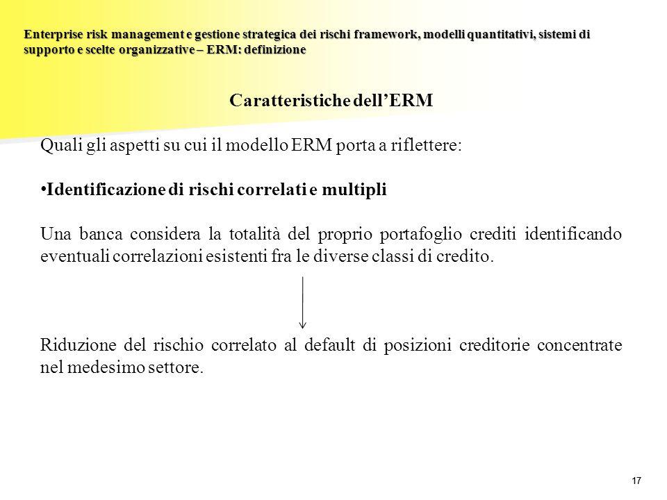 17 Enterprise risk management e gestione strategica dei rischi framework, modelli quantitativi, sistemi di supporto e scelte organizzative – ERM: defi