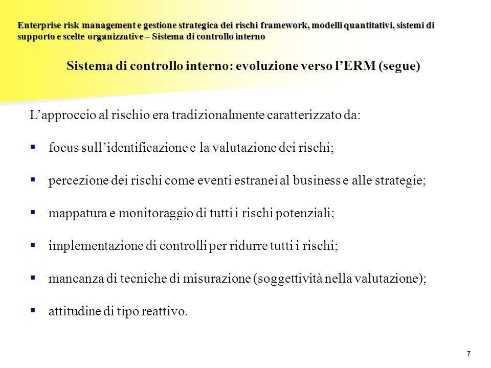 48 Enterprise risk management e gestione strategica dei rischi framework, modelli quantitativi, sistemi di supporto e scelte organizzative – Conclusioni Benefici dell'ERM L'analisi costi-benefici può essere articolata come segue:  identificazione e quantificazione dei costi associati al sistema di ERM;  Formazione;  implementazione e manutenzione dei supporti informativi (hardware, software);  consulenza esterna (significativi nella fase di start-up del processo);  personale della funzione di Risk Management;