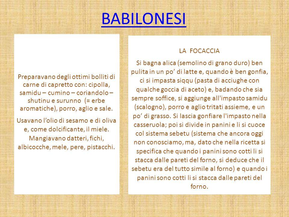 BABILONESI Preparavano degli ottimi bolliti di carne di capretto con: cipolla, samidu – cumino – coriandolo – shutinu e surunno (= erbe aromatiche), p