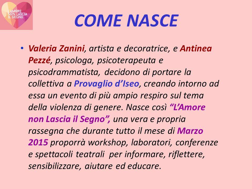 COME NASCE Valeria Zanini, artista e decoratrice, e Antinea Pezzé, psicologa, psicoterapeuta e psicodrammatista, decidono di portare la collettiva a Provaglio d'Iseo, creando intorno ad essa un evento di più ampio respiro sul tema della violenza di genere.