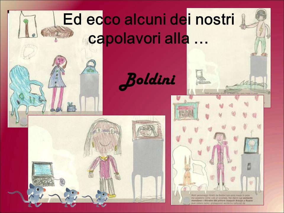 Ed ecco alcuni dei nostri capolavori alla … Boldini