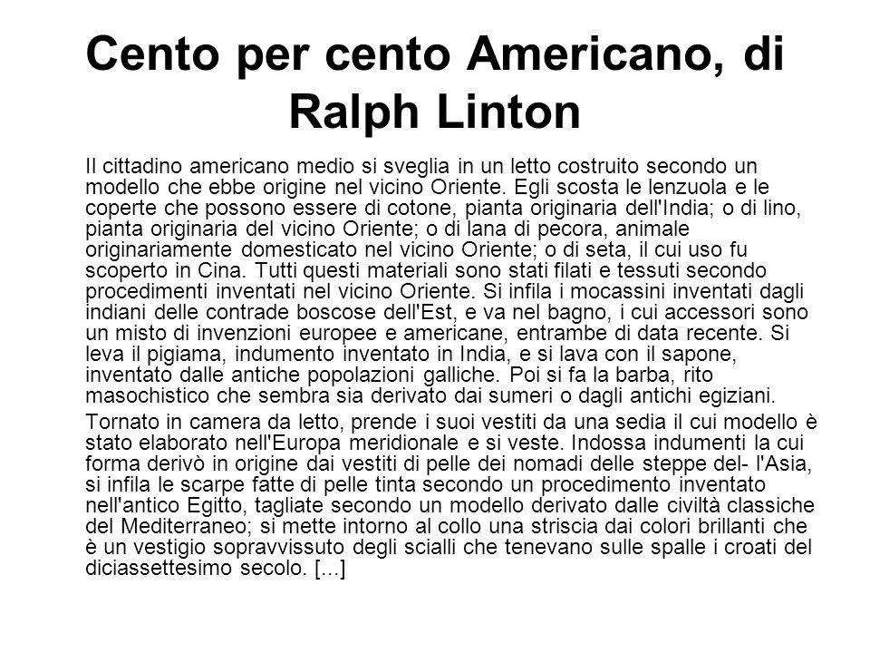 Cento per cento Americano, di Ralph Linton Il cittadino americano medio si sveglia in un letto costruito secondo un modello che ebbe origine nel vicin