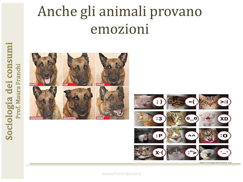 maura.franchi@unipr.it Anche gli animali provano emozioni