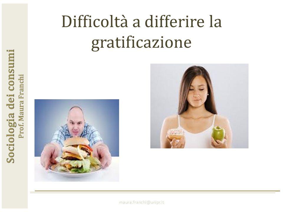maura.franchi@unipr.it Difficoltà a differire la gratificazione
