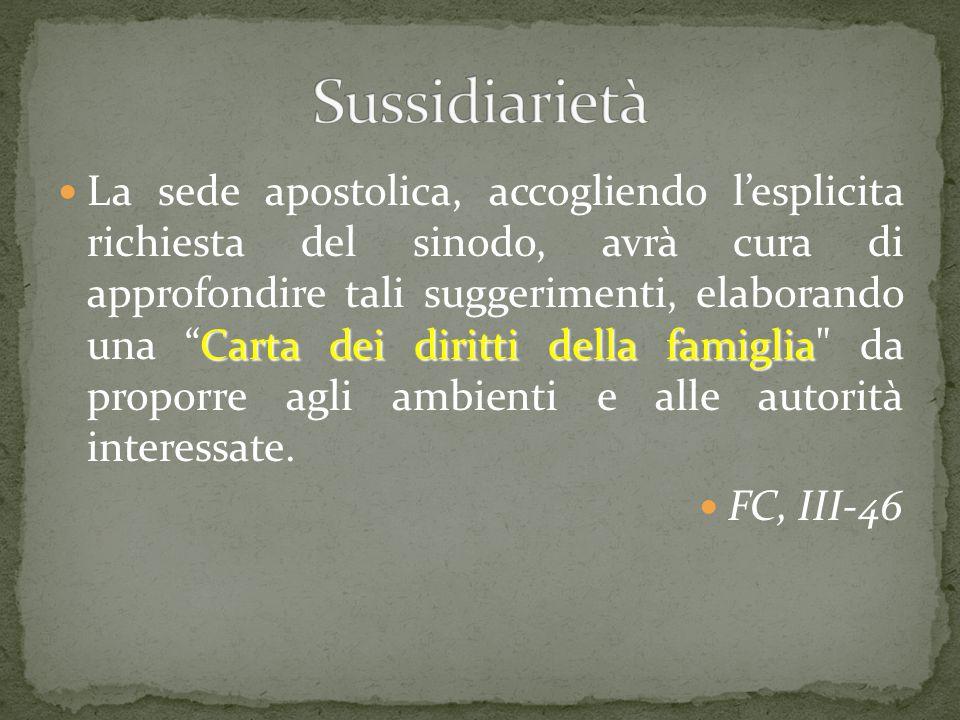 Carta dei diritti della famiglia La sede apostolica, accogliendo l'esplicita richiesta del sinodo, avrà cura di approfondire tali suggerimenti, elabor