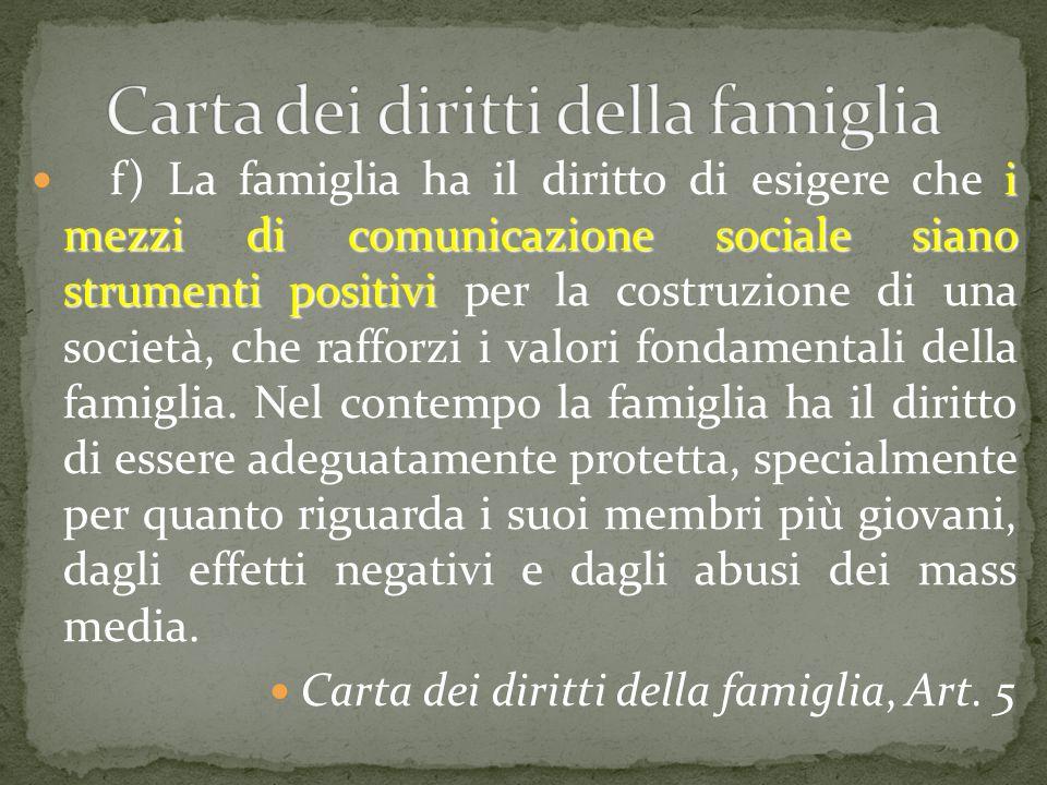 i mezzi di comunicazione sociale siano strumenti positivi f) La famiglia ha il diritto di esigere che i mezzi di comunicazione sociale siano strumenti