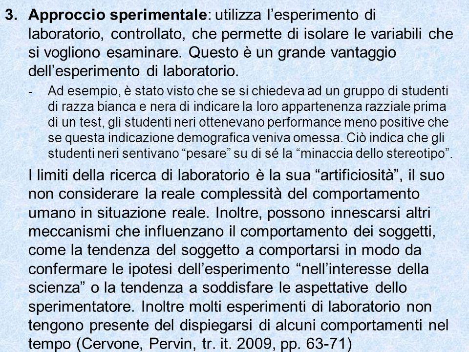 3.Approccio sperimentale: utilizza l'esperimento di laboratorio, controllato, che permette di isolare le variabili che si vogliono esaminare. Questo è