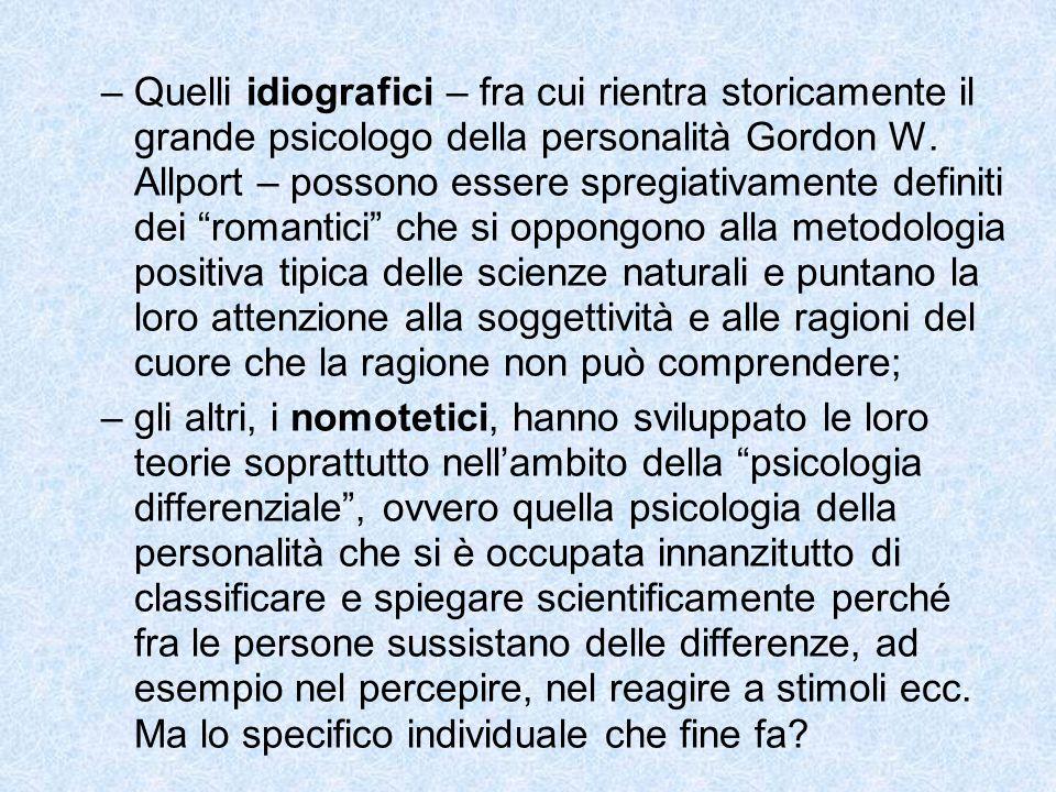 –Quelli idiografici – fra cui rientra storicamente il grande psicologo della personalità Gordon W. Allport – possono essere spregiativamente definiti