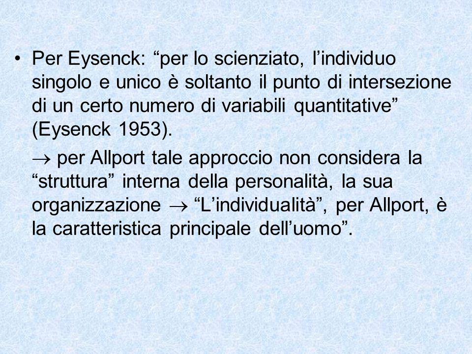"""Per Eysenck: """"per lo scienziato, l'individuo singolo e unico è soltanto il punto di intersezione di un certo numero di variabili quantitative"""" (Eysenc"""