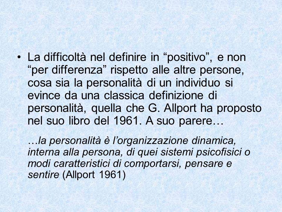 """La difficoltà nel definire in """"positivo"""", e non """"per differenza"""" rispetto alle altre persone, cosa sia la personalità di un individuo si evince da una"""