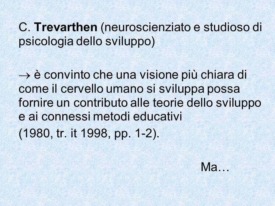 C. Trevarthen (neuroscienziato e studioso di psicologia dello sviluppo)  è convinto che una visione più chiara di come il cervello umano si sviluppa