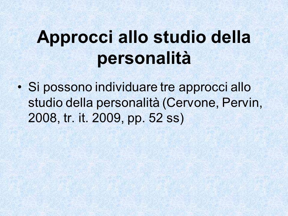 Approcci allo studio della personalità Si possono individuare tre approcci allo studio della personalità (Cervone, Pervin, 2008, tr. it. 2009, pp. 52