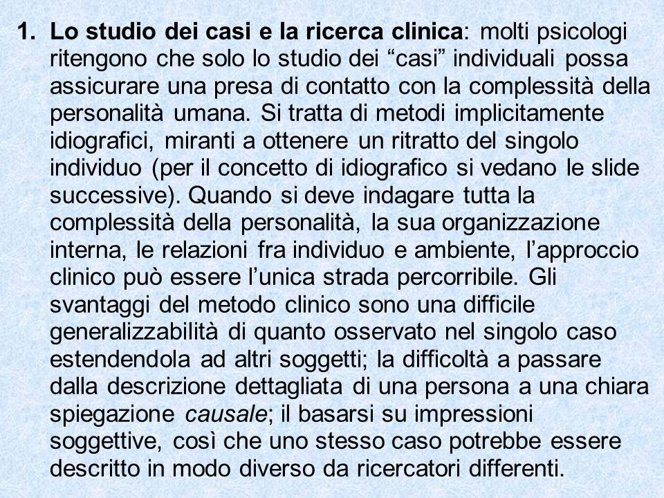 """1.Lo studio dei casi e la ricerca clinica: molti psicologi ritengono che solo lo studio dei """"casi"""" individuali possa assicurare una presa di contatto"""